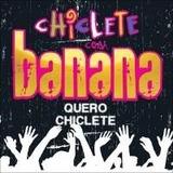 Chiclete Com Banana Quero Chiclete [cd Original Lacrado]